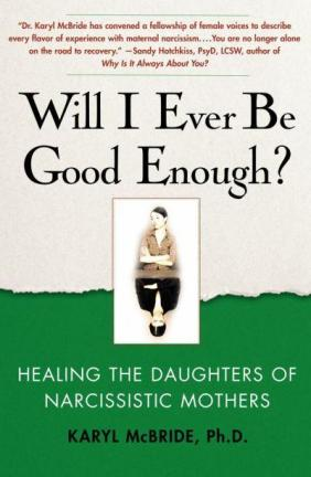 will-i-ever-be-good-enough-healing-the-daughters-of-narcissistic-mothers