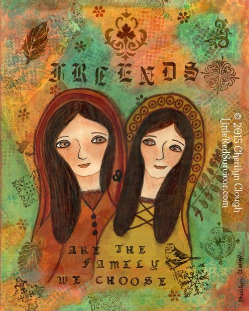 Friends are the Family We Choose, cherilynclough.com, www.etsy.com/shop/LittleRedSurvivorArt